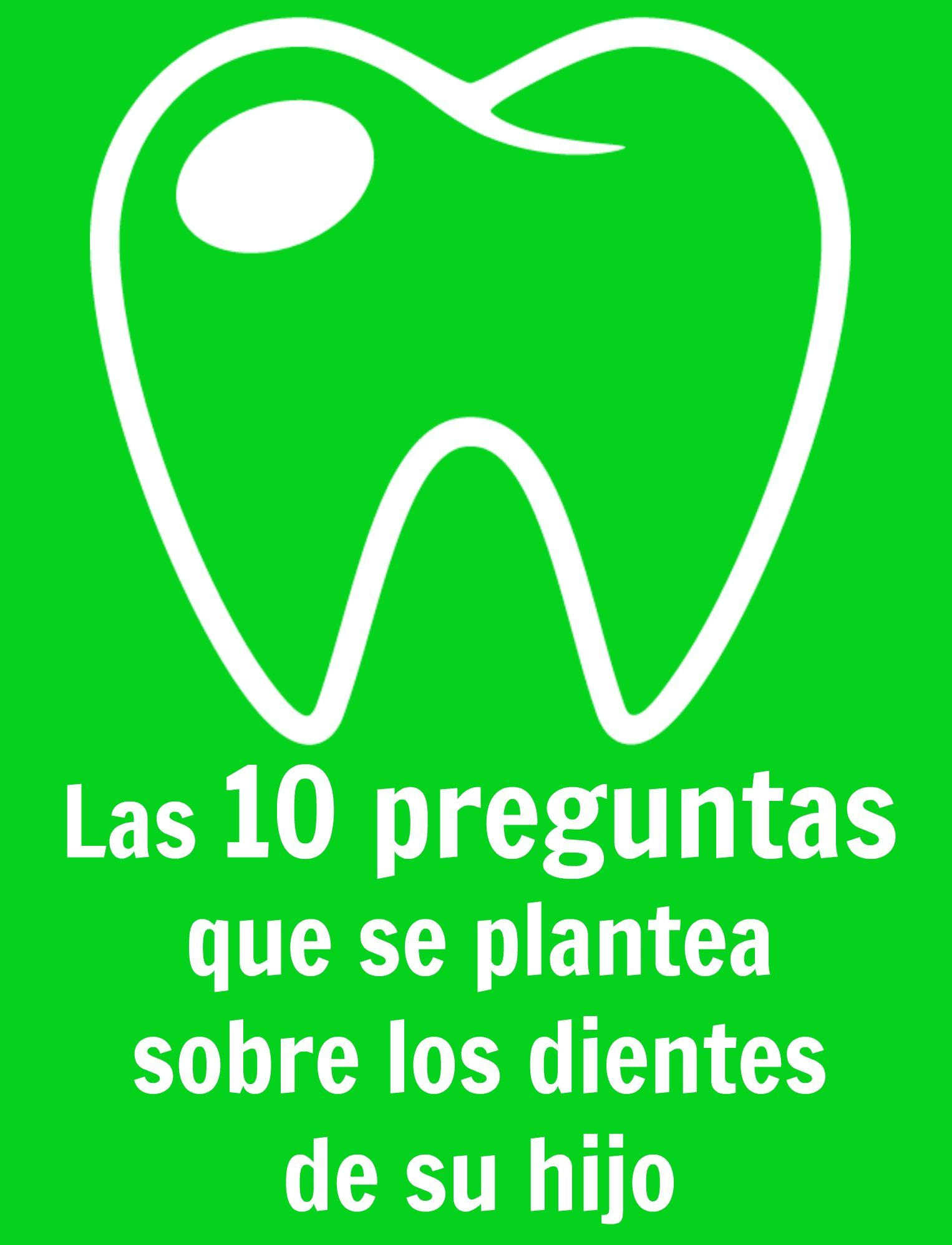 Las 10 preguntas sobre los dientes de los hijos