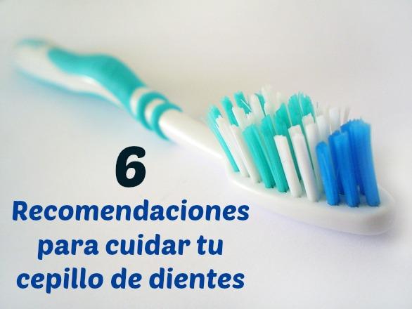 6 recomendaciones para el cuidado del cepillo de dientes