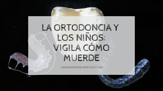 La ortodoncia y los niños, vigila cómo muerde